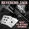 Reverend Jack- Not Playing Games